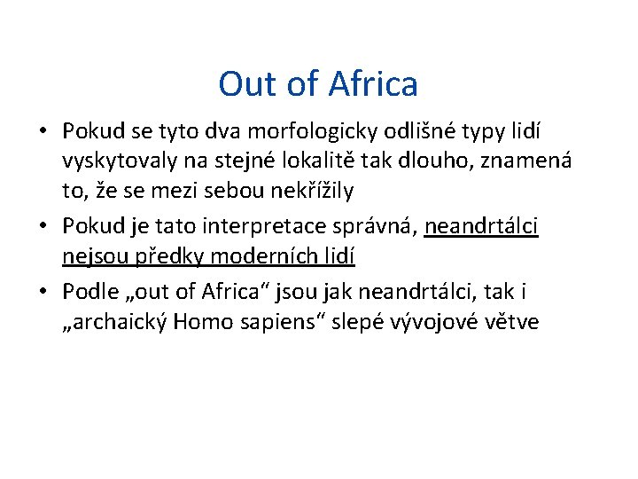Out of Africa • Pokud se tyto dva morfologicky odlišné typy lidí vyskytovaly na