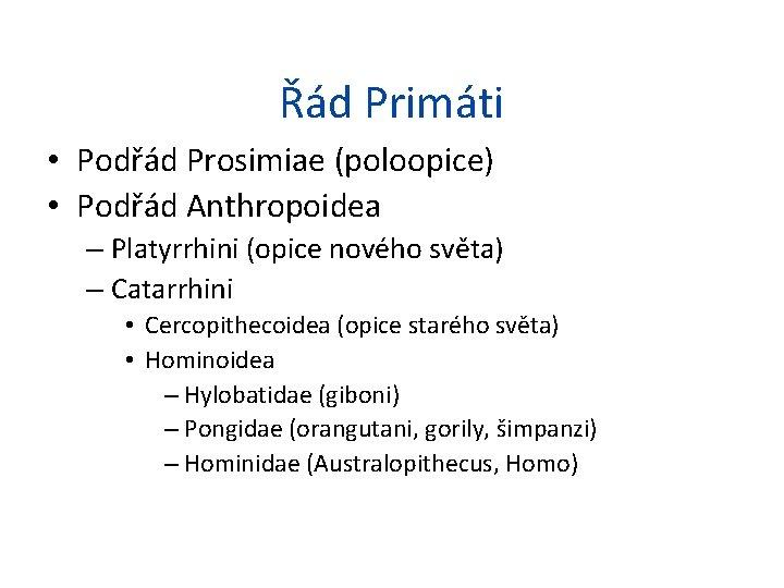 Řád Primáti • Podřád Prosimiae (poloopice) • Podřád Anthropoidea – Platyrrhini (opice nového světa)