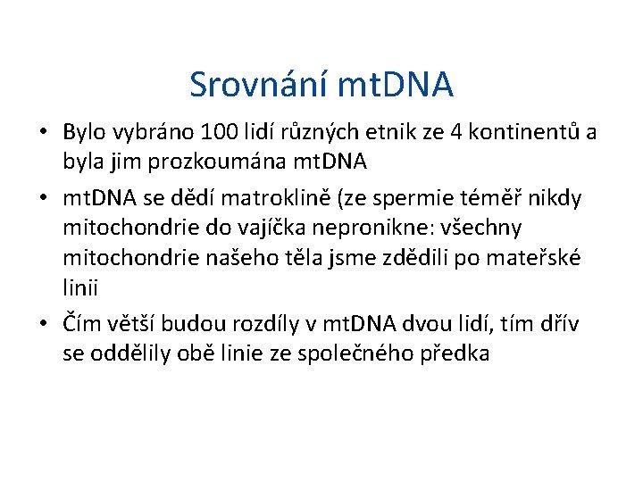 Srovnání mt. DNA • Bylo vybráno 100 lidí různých etnik ze 4 kontinentů a