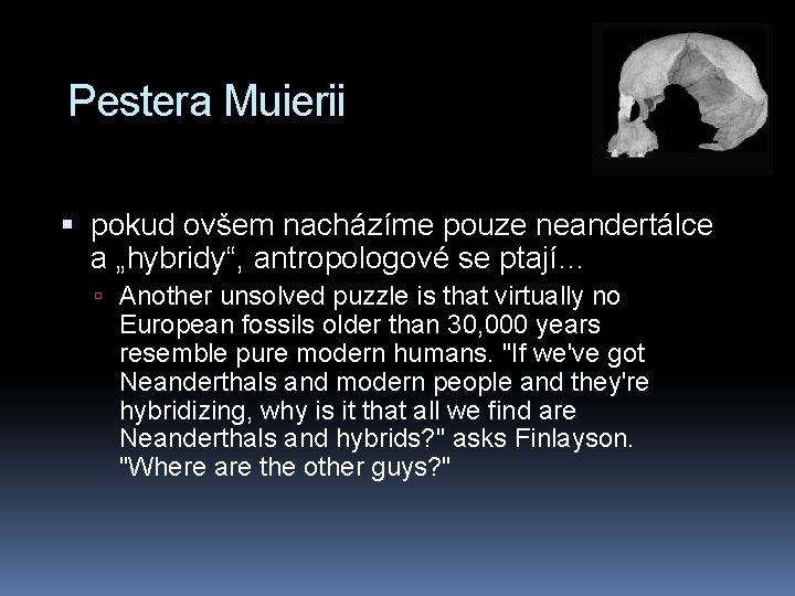 """Pestera Muierii pokud ovšem nacházíme pouze neandertálce a """"hybridy"""", antropologové se ptají… Another unsolved"""