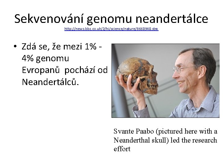 Sekvenování genomu neandertálce http: //news. bbc. co. uk/2/hi/science/nature/8660940. stm • Zdá se, že mezi