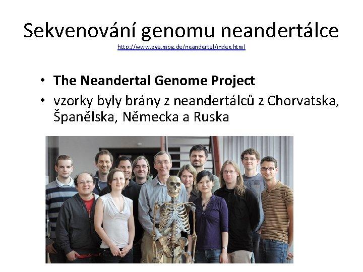 Sekvenování genomu neandertálce http: //www. eva. mpg. de/neandertal/index. html • The Neandertal Genome Project