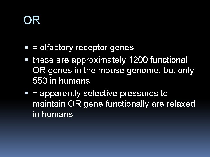 OR = olfactory receptor genes these are approximately 1200 functional OR genes in the