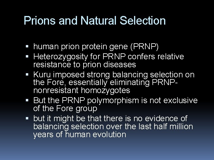 Prions and Natural Selection human prion protein gene (PRNP) Heterozygosity for PRNP confers relative