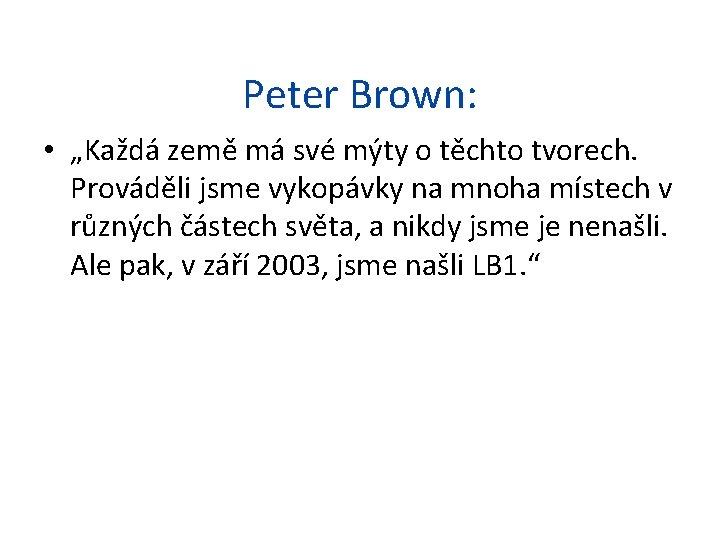 """Peter Brown: • """"Každá země má své mýty o těchto tvorech. Prováděli jsme vykopávky"""