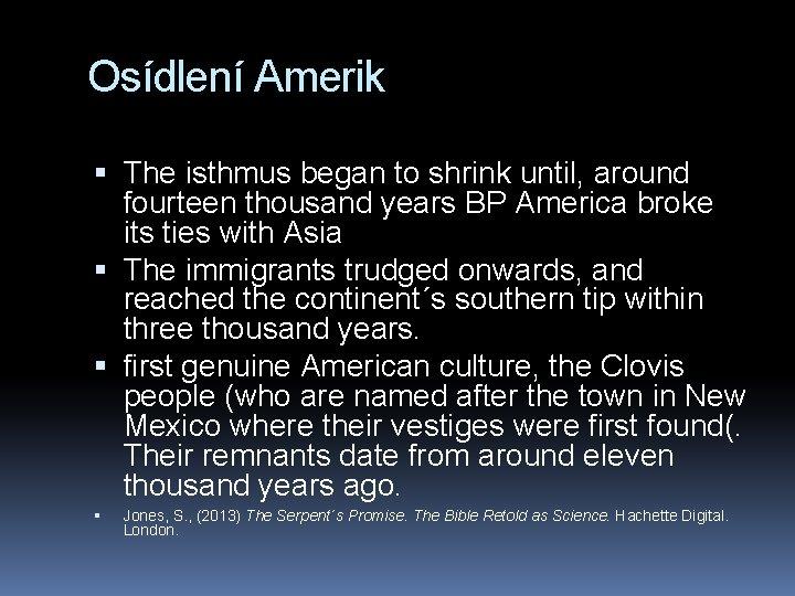 Osídlení Amerik The isthmus began to shrink until, around fourteen thousand years BP America