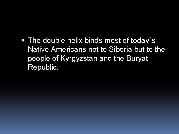 The double helix binds most of today´s Native Americans not to Siberia but