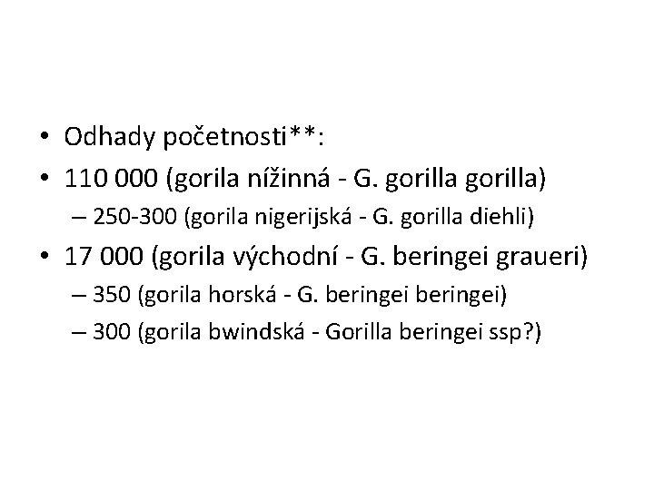 • Odhady početnosti**: • 110 000 (gorila nížinná - G. gorilla) – 250
