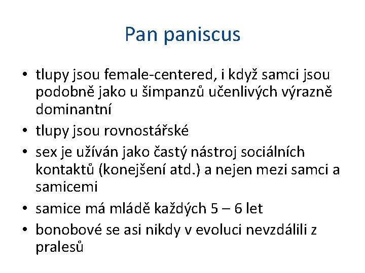 Pan paniscus • tlupy jsou female-centered, i když samci jsou podobně jako u šimpanzů