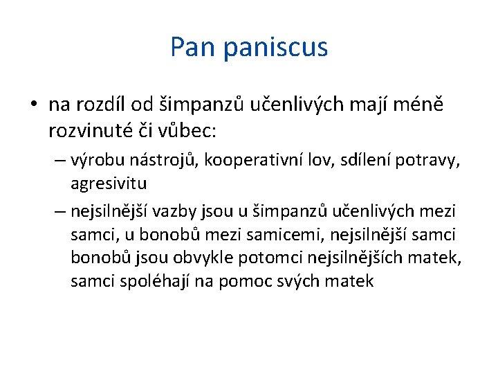 Pan paniscus • na rozdíl od šimpanzů učenlivých mají méně rozvinuté či vůbec: –