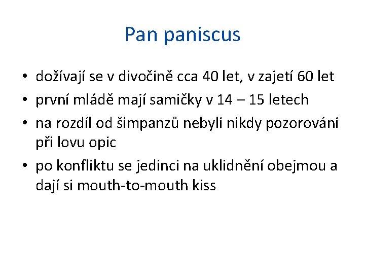 Pan paniscus • dožívají se v divočině cca 40 let, v zajetí 60 let