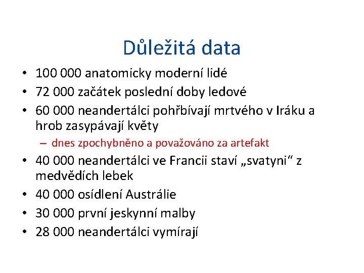 Důležitá data • 100 000 anatomicky moderní lidé • 72 000 začátek poslední doby