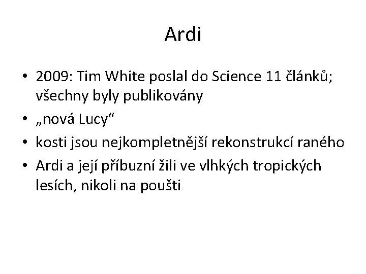 Ardi • 2009: Tim White poslal do Science 11 článků; všechny byly publikovány •