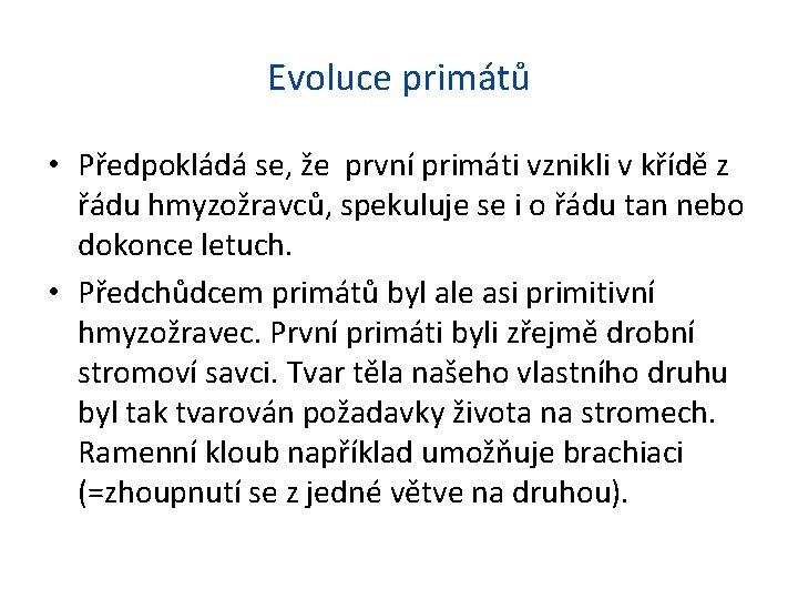 Evoluce primátů • Předpokládá se, že první primáti vznikli v křídě z řádu hmyzožravců,