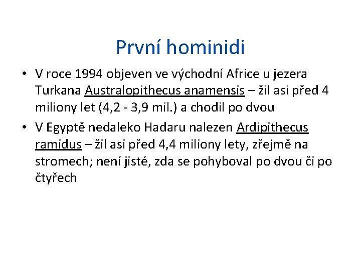 První hominidi • V roce 1994 objeven ve východní Africe u jezera Turkana Australopithecus