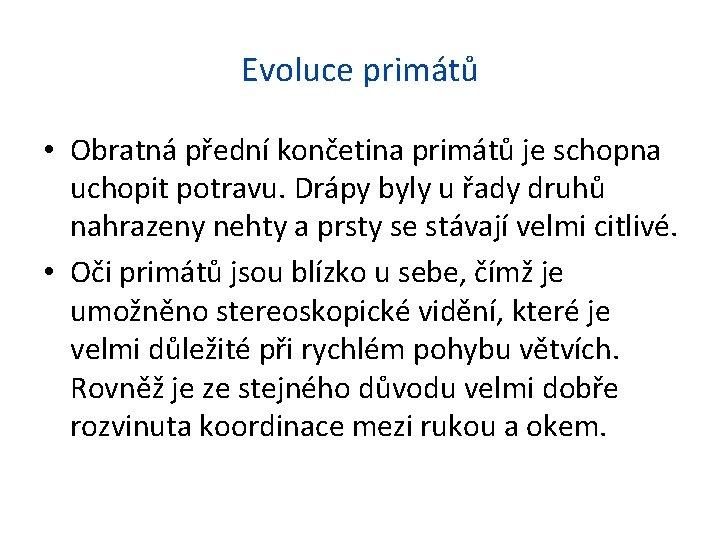 Evoluce primátů • Obratná přední končetina primátů je schopna uchopit potravu. Drápy byly u