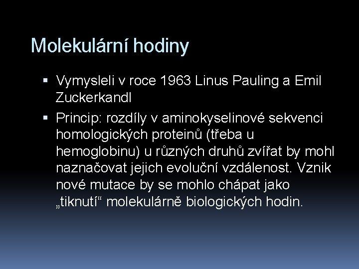 Molekulární hodiny Vymysleli v roce 1963 Linus Pauling a Emil Zuckerkandl Princip: rozdíly v