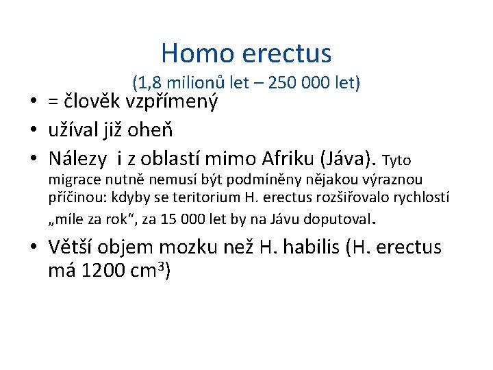 Homo erectus (1, 8 milionů let – 250 000 let) • = člověk vzpřímený