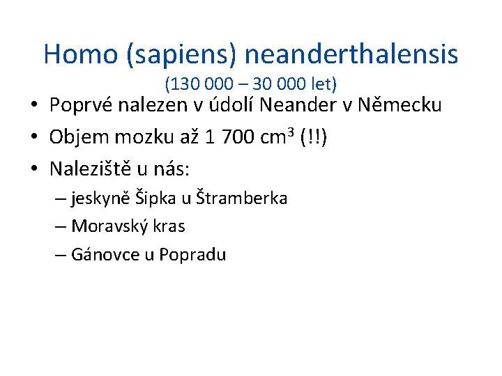 Homo (sapiens) neanderthalensis (130 000 – 30 000 let) • Poprvé nalezen v údolí