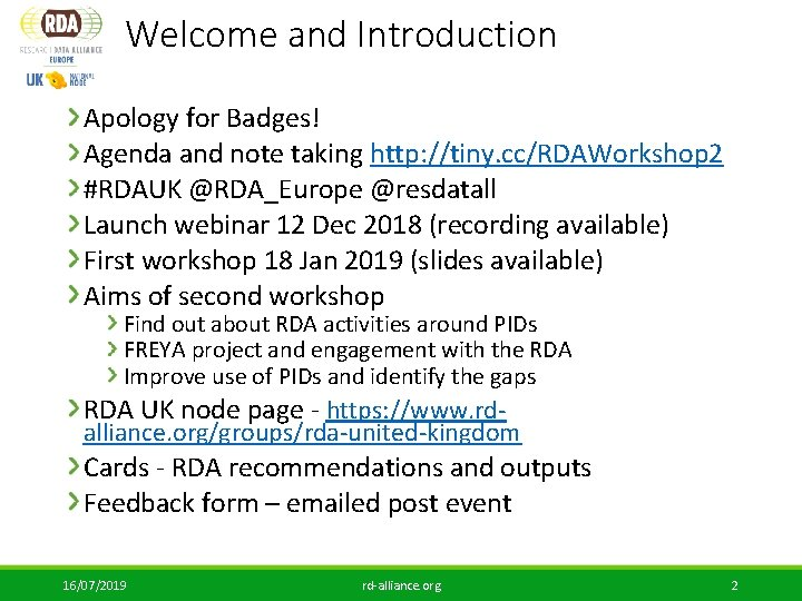 Welcome and Introduction Apology for Badges! Agenda and note taking http: //tiny. cc/RDAWorkshop 2