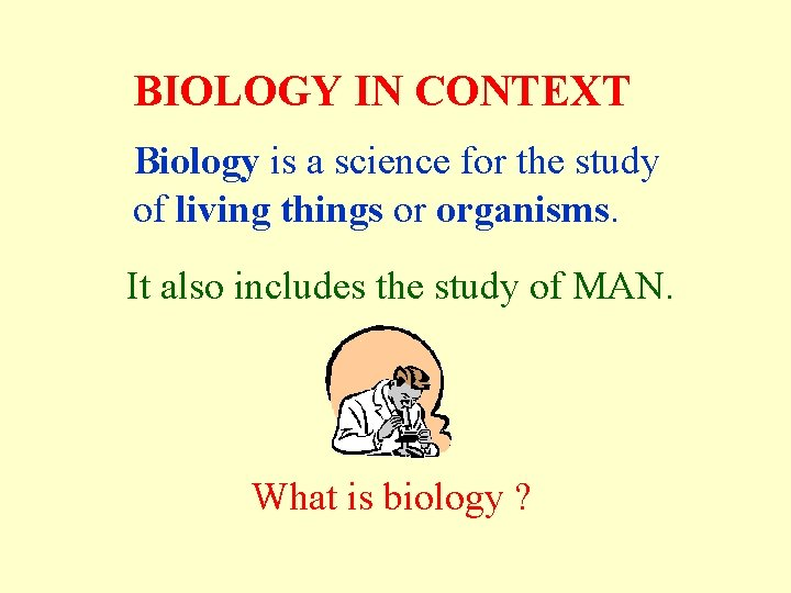 BIOLOGY IN CONTEXT Biology is a science for the study of living things or