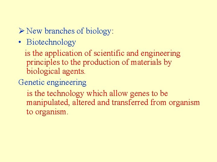 Ø New branches of biology: • Biotechnology is the application of scientific and engineering