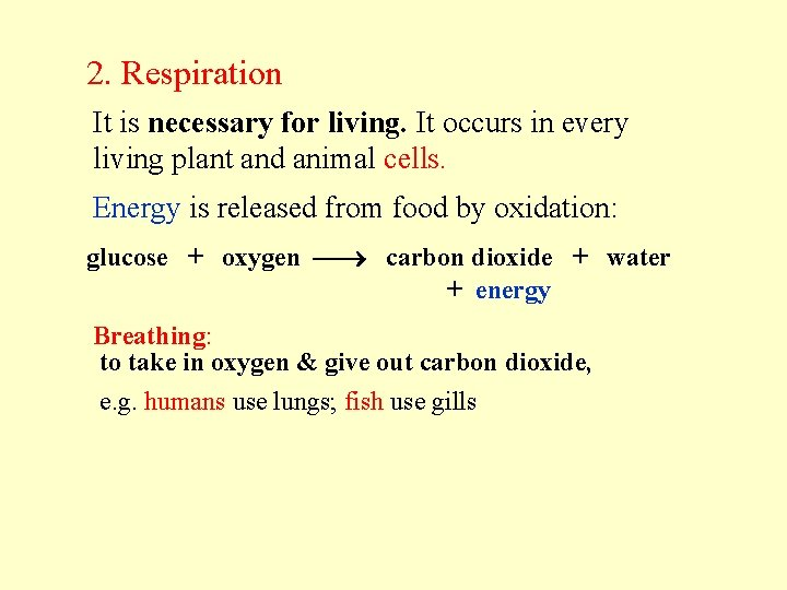 2. Respiration It is necessary for living. It occurs in every living plant and