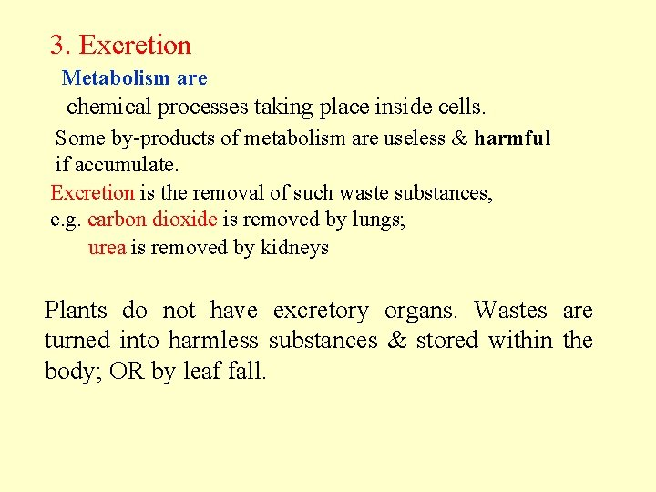 3. Excretion Metabolism are chemical processes taking place inside cells. Some by-products of metabolism