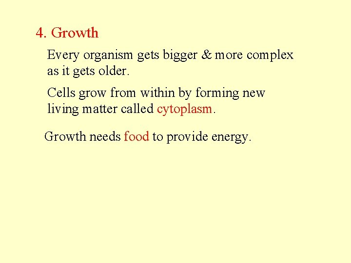 4. Growth Every organism gets bigger & more complex as it gets older. Cells