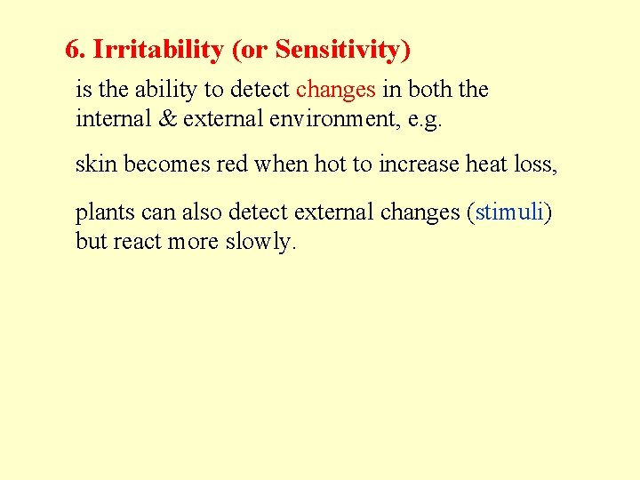 6. Irritability (or Sensitivity) is the ability to detect changes in both the internal
