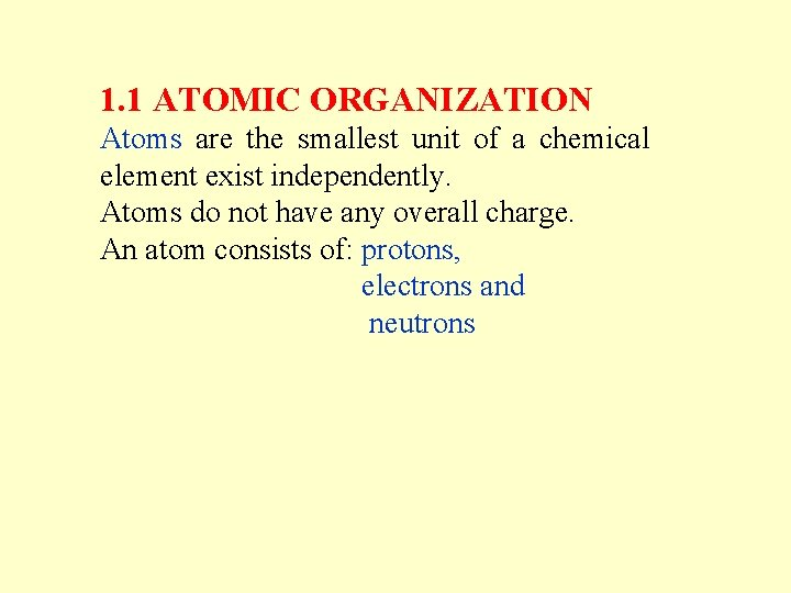 1. 1 ATOMIC ORGANIZATION Atoms are the smallest unit of a chemical element exist