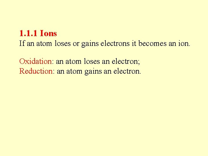 1. 1. 1 Ions If an atom loses or gains electrons it becomes an