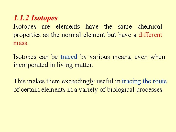 1. 1. 2 Isotopes are elements have the same chemical properties as the normal