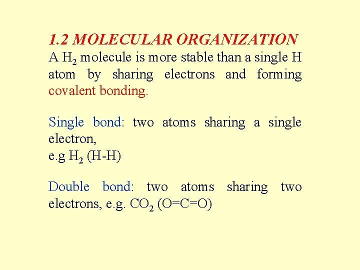 1. 2 MOLECULAR ORGANIZATION A H 2 molecule is more stable than a single