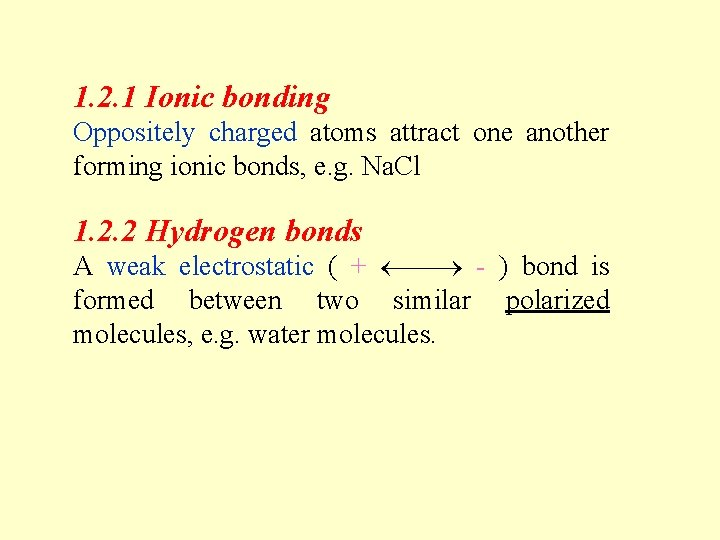 1. 2. 1 Ionic bonding Oppositely charged atoms attract one another forming ionic bonds,