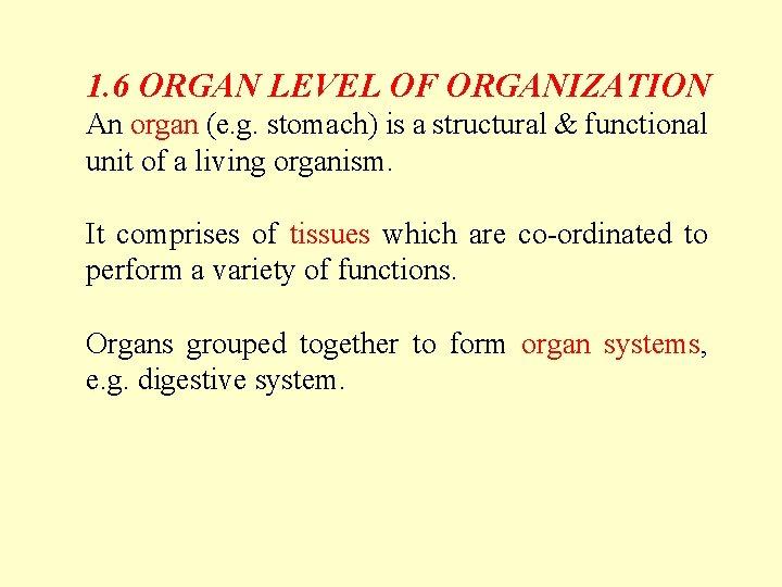 1. 6 ORGAN LEVEL OF ORGANIZATION An organ (e. g. stomach) is a structural