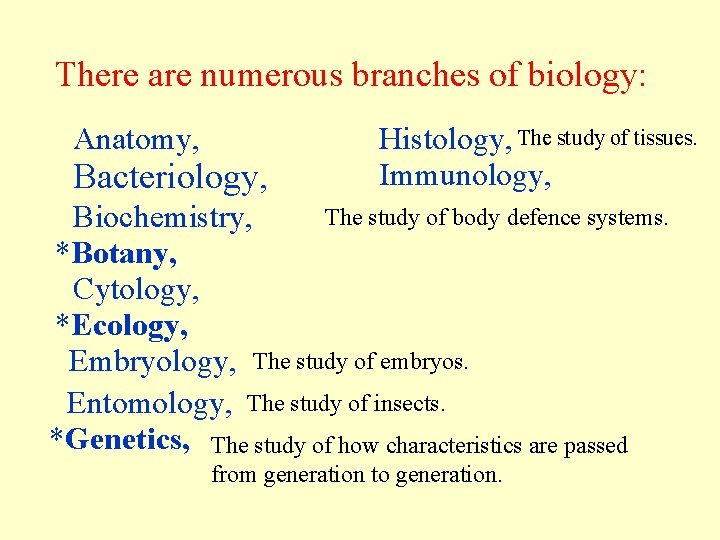 There are numerous branches of biology: Anatomy, Bacteriology, Histology, The study of tissues. Immunology,