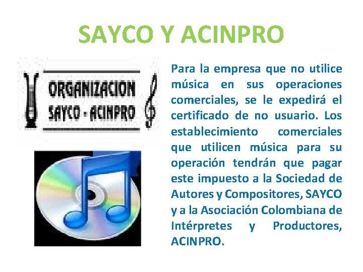 SAYCO Y ACINPRO Para la empresa que no utilice música en sus operaciones comerciales,