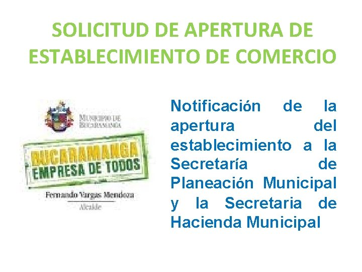 SOLICITUD DE APERTURA DE ESTABLECIMIENTO DE COMERCIO Notificación de la apertura del establecimiento a