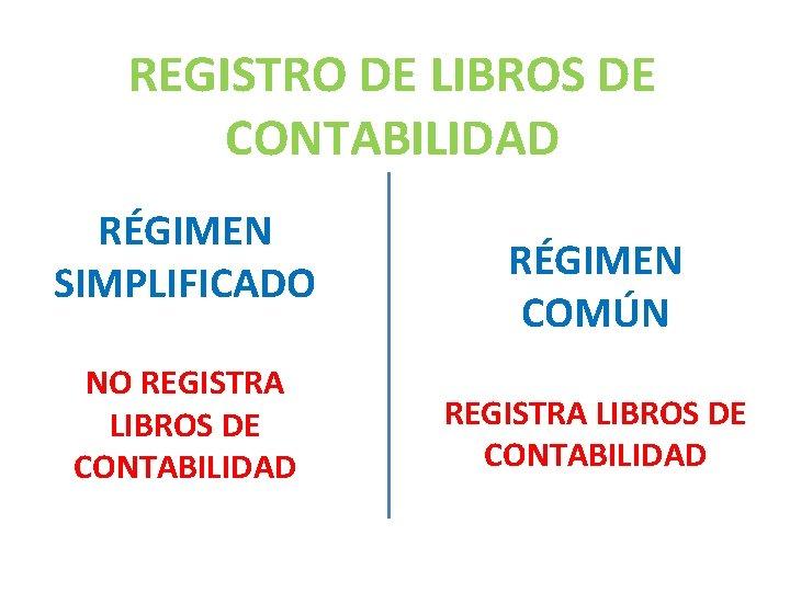 REGISTRO DE LIBROS DE CONTABILIDAD RÉGIMEN SIMPLIFICADO NO REGISTRA LIBROS DE CONTABILIDAD RÉGIMEN COMÚN