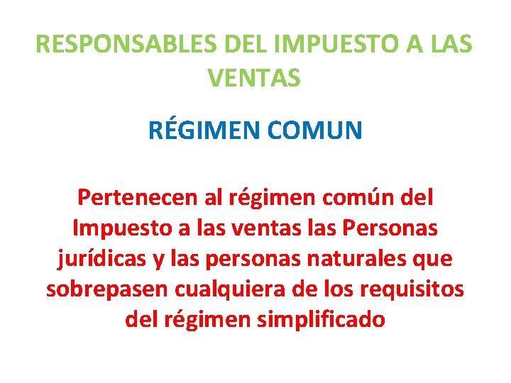 RESPONSABLES DEL IMPUESTO A LAS VENTAS RÉGIMEN COMUN Pertenecen al régimen común del Impuesto