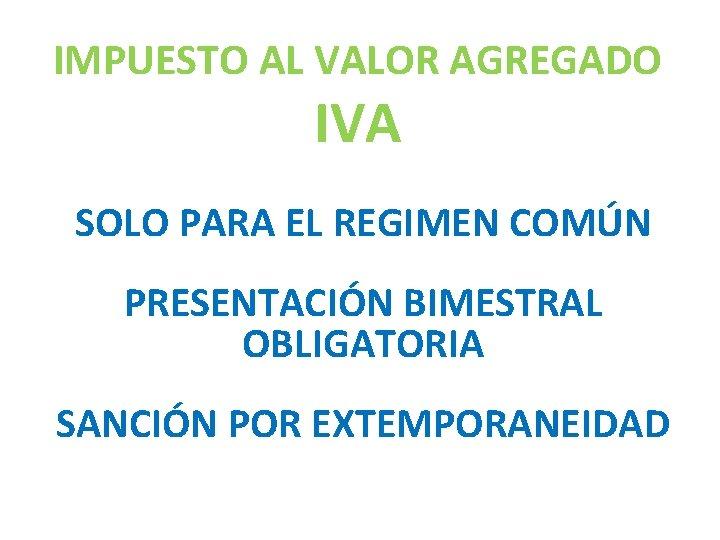 IMPUESTO AL VALOR AGREGADO IVA SOLO PARA EL REGIMEN COMÚN PRESENTACIÓN BIMESTRAL OBLIGATORIA SANCIÓN