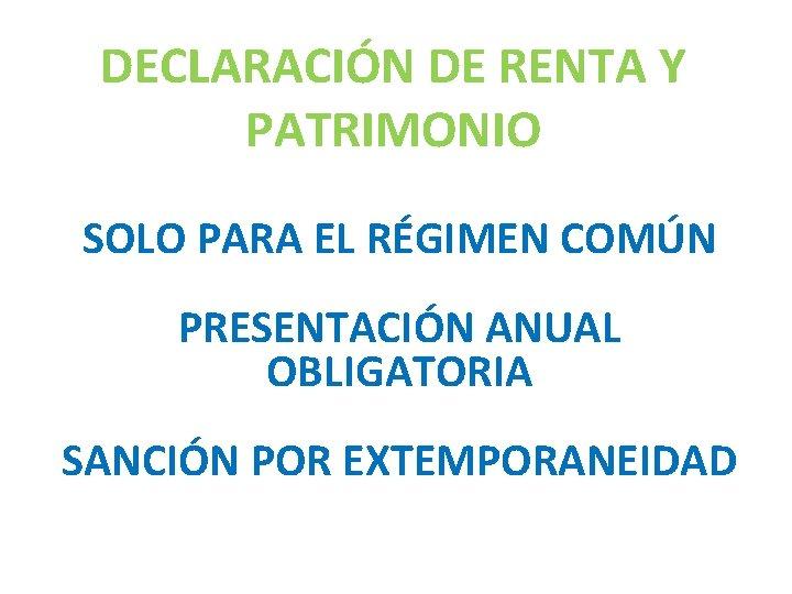 DECLARACIÓN DE RENTA Y PATRIMONIO SOLO PARA EL RÉGIMEN COMÚN PRESENTACIÓN ANUAL OBLIGATORIA SANCIÓN