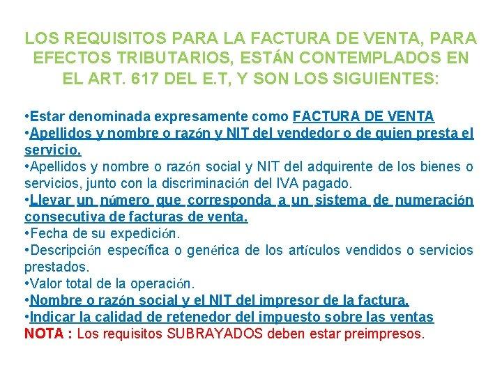 LOS REQUISITOS PARA LA FACTURA DE VENTA, PARA EFECTOS TRIBUTARIOS, ESTÁN CONTEMPLADOS EN EL