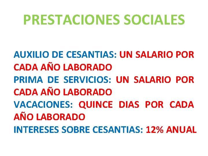 PRESTACIONES SOCIALES AUXILIO DE CESANTIAS: UN SALARIO POR CADA AÑO LABORADO PRIMA DE SERVICIOS: