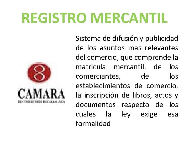 REGISTRO MERCANTIL Sistema de difusión y publicidad de los asuntos mas relevantes del comercio,