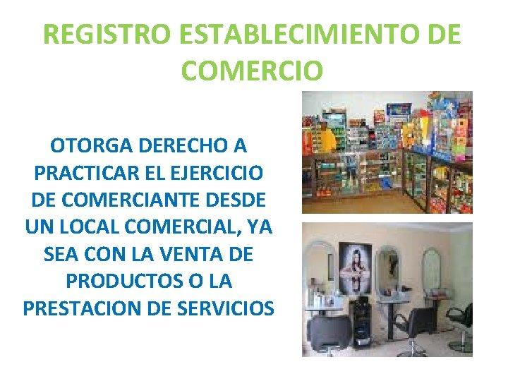 REGISTRO ESTABLECIMIENTO DE COMERCIO OTORGA DERECHO A PRACTICAR EL EJERCICIO DE COMERCIANTE DESDE UN