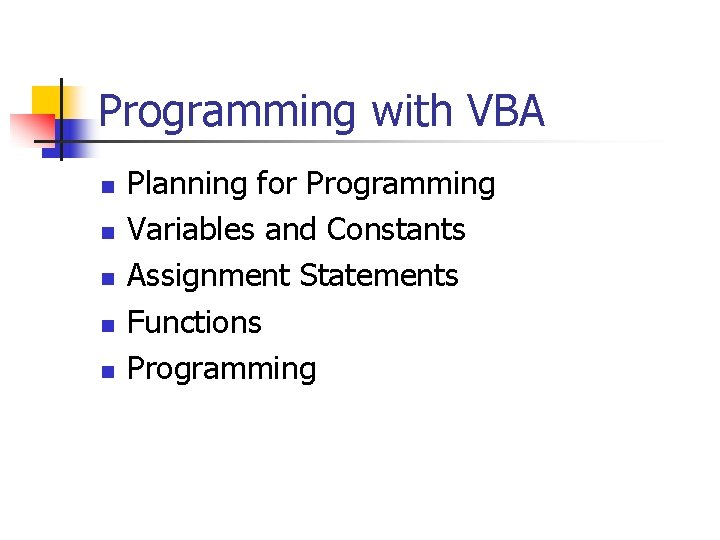 Programming with VBA n n n Planning for Programming Variables and Constants Assignment Statements