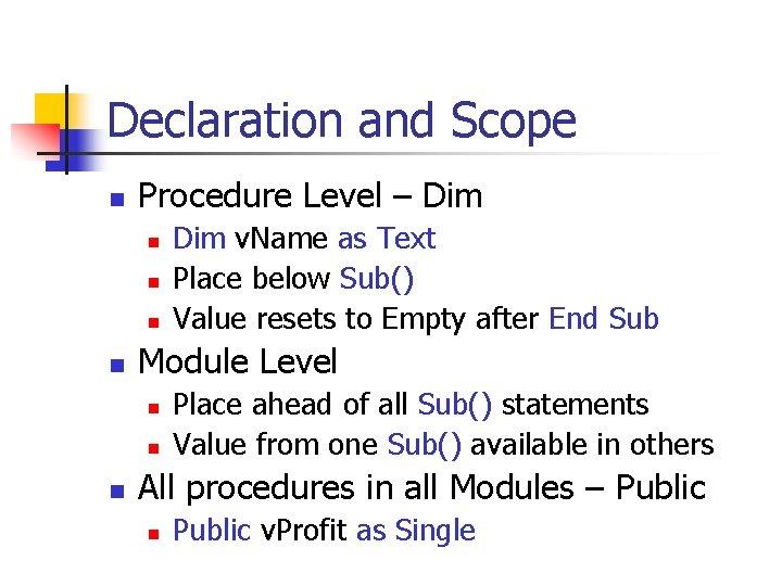 Declaration and Scope n Procedure Level – Dim n n Module Level n n