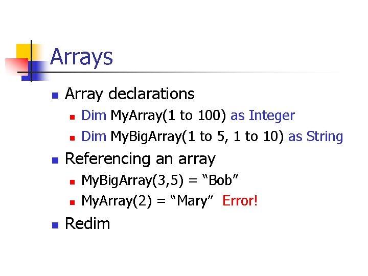 Arrays n Array declarations n n n Referencing an array n n n Dim